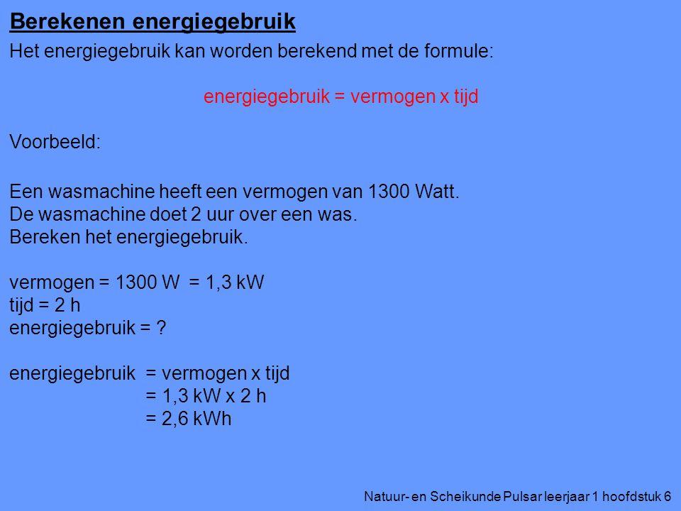 Natuur- en Scheikunde Pulsar leerjaar 1 hoofdstuk 6 Berekenen energiegebruik Het energiegebruik kan worden berekend met de formule: energiegebruik = v