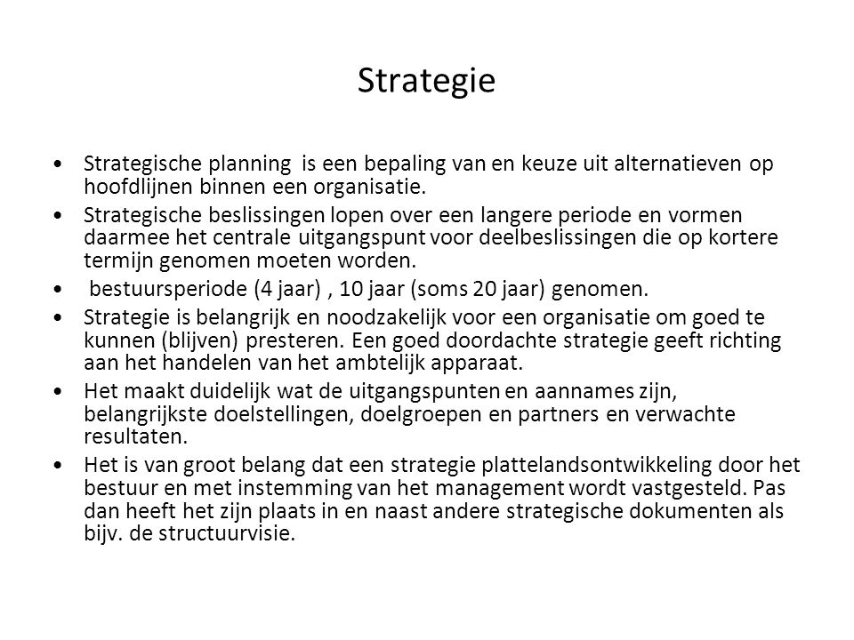 Strategie Strategische planning is een bepaling van en keuze uit alternatieven op hoofdlijnen binnen een organisatie. Strategische beslissingen lopen