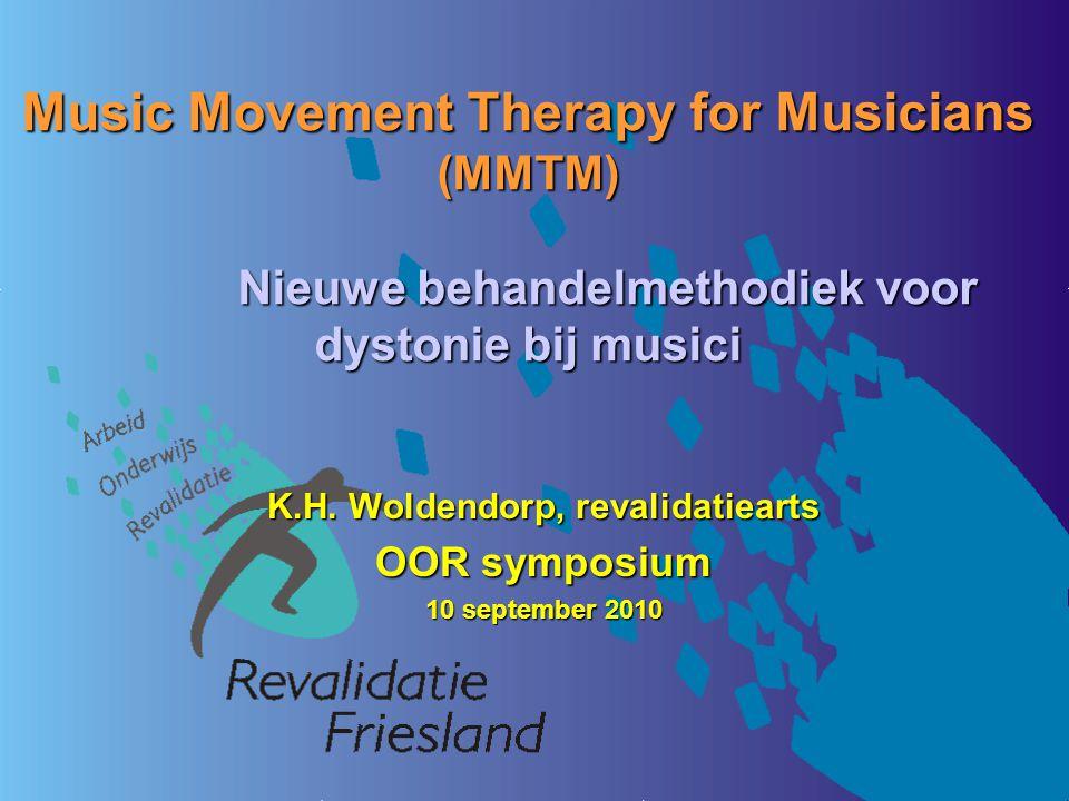 Music Movement Therapy for Musicians (MMTM) Nieuwe behandelmethodiek voor dystonie bij musici K.H. Woldendorp, revalidatiearts OOR symposium 10 septem