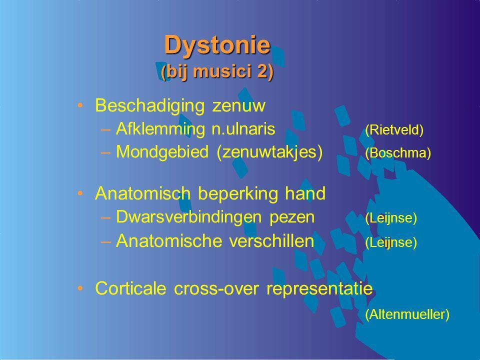 Dystonie ( bij musici 2) Beschadiging zenuw –Afklemming n.ulnaris (Rietveld) –Mondgebied (zenuwtakjes) (Boschma) Anatomisch beperking hand –Dwarsverbi