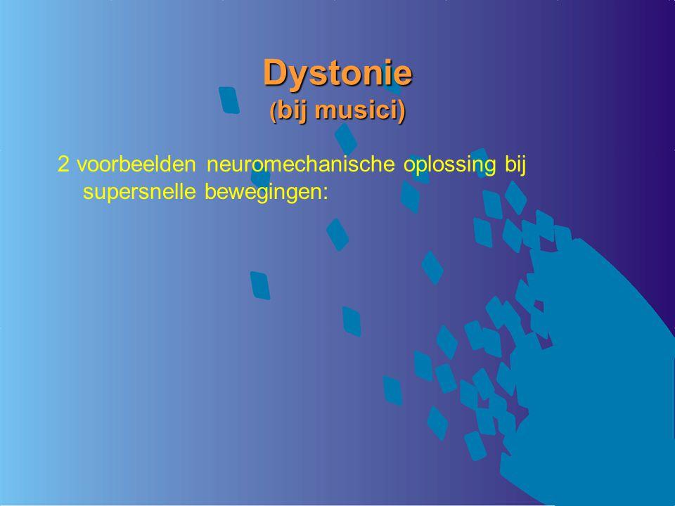 Dystonie ( bij musici) 2 voorbeelden neuromechanische oplossing bij supersnelle bewegingen: