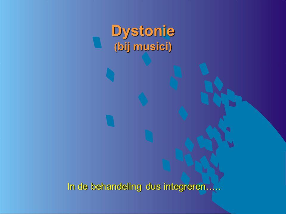 Dystonie ( bij musici) In de behandeling dus integreren…..