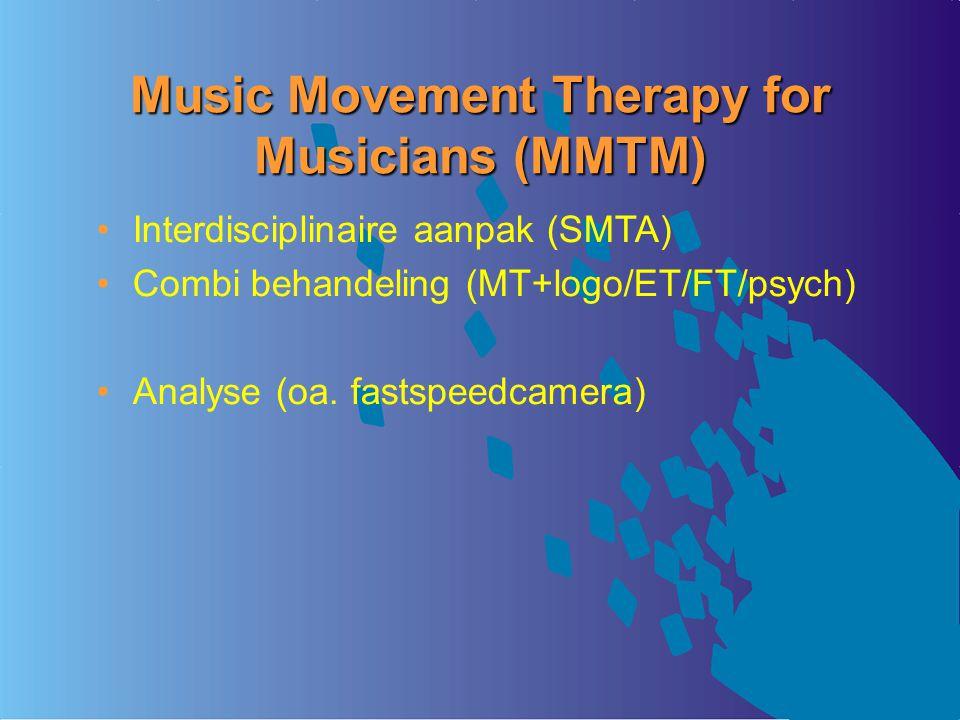 Music Movement Therapy for Musicians (MMTM) Interdisciplinaire aanpak (SMTA) Combi behandeling (MT+logo/ET/FT/psych) Analyse (oa. fastspeedcamera)