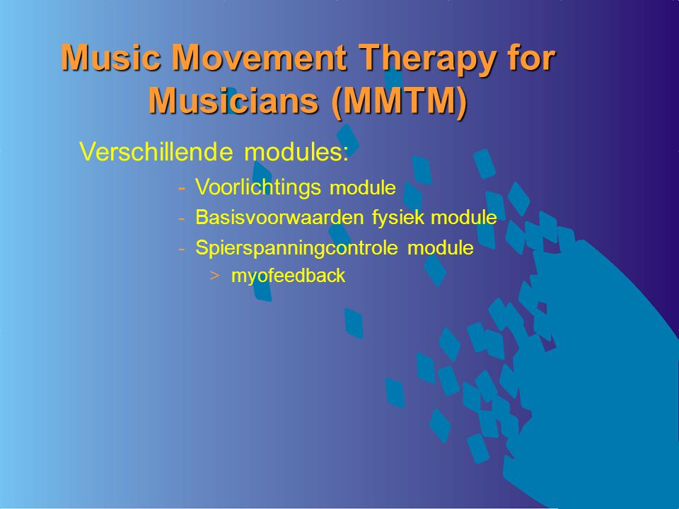 Music Movement Therapy for Musicians (MMTM) Verschillende modules: Voorlichtings module Basisvoorwaarden fysiek module Spierspanningcontrole module > myofeedback