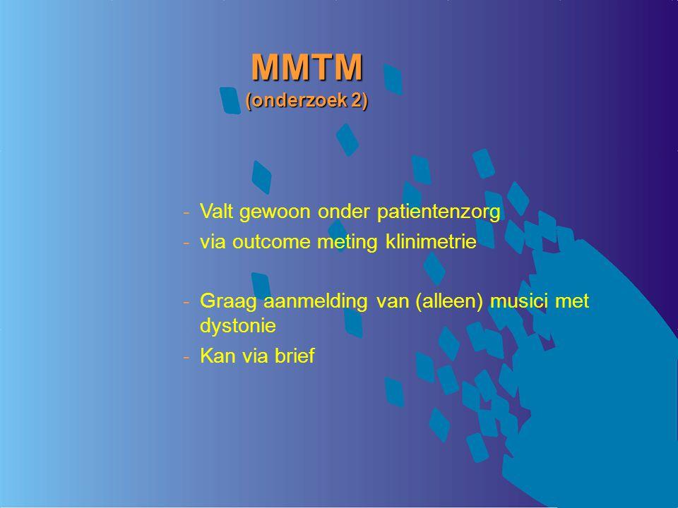 MMTM (onderzoek 2) Valt gewoon onder patientenzorg via outcome meting klinimetrie Graag aanmelding van (alleen) musici met dystonie Kan via brief