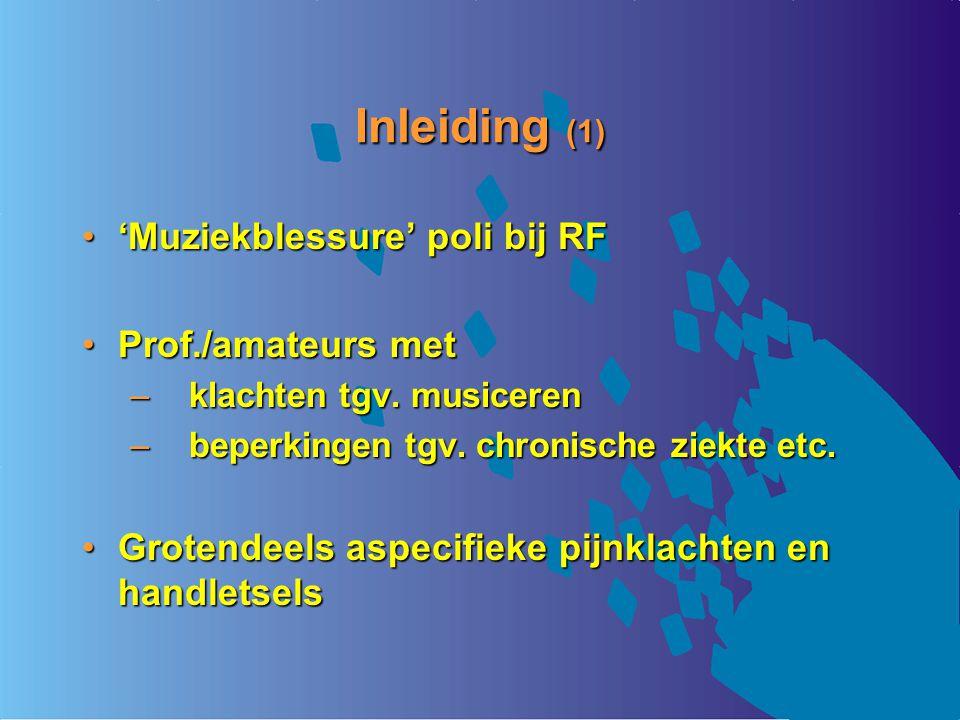 Inleiding (1) 'Muziekblessure' poli bij RF'Muziekblessure' poli bij RF Prof./amateurs metProf./amateurs met – klachten tgv. musiceren – beperkingen tg