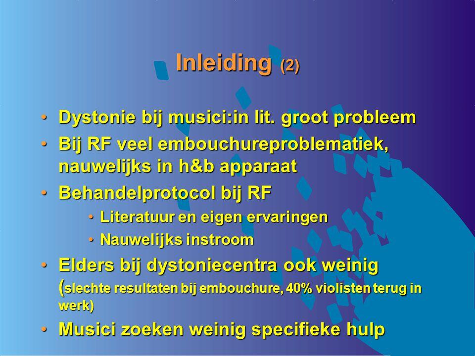 Inleiding (2) Dystonie bij musici:in lit. groot probleemDystonie bij musici:in lit. groot probleem Bij RF veel embouchureproblematiek, nauwelijks in h