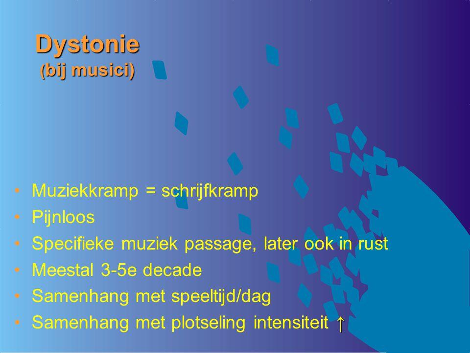 Dystonie ( bij musici) Muziekkramp = schrijfkramp Pijnloos Specifieke muziek passage, later ook in rust Meestal 3-5e decade Samenhang met speeltijd/da