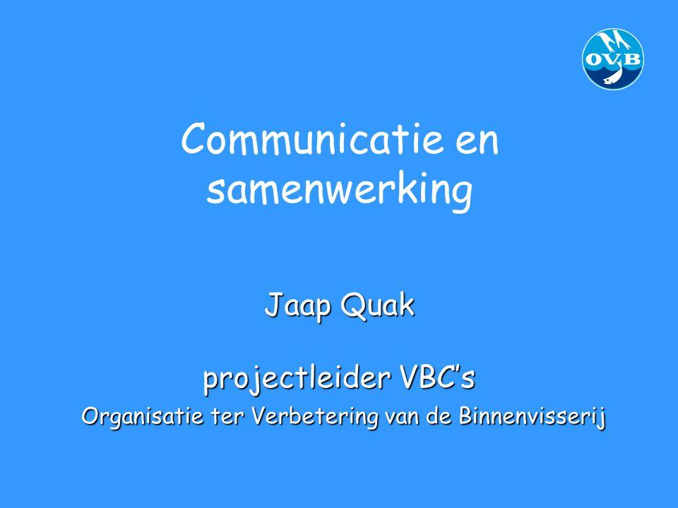 Communicatie en samenwerking Jaap Quak projectleider VBC's Organisatie ter Verbetering van de Binnenvisserij