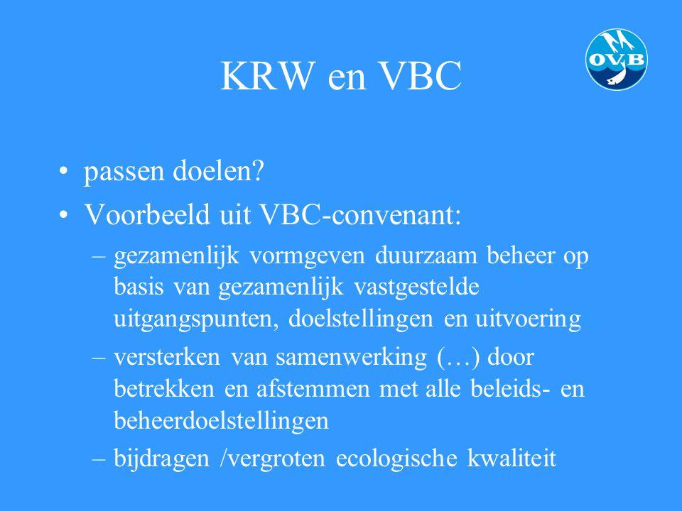 KRW en VBC passen doelen? Voorbeeld uit VBC-convenant: –gezamenlijk vormgeven duurzaam beheer op basis van gezamenlijk vastgestelde uitgangspunten, do