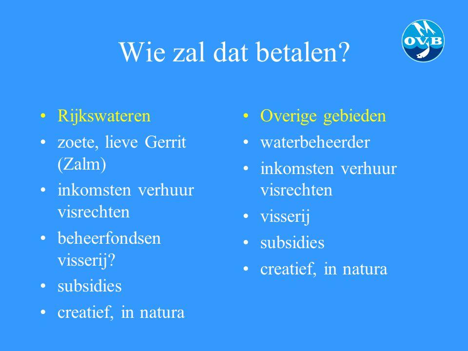 Wie zal dat betalen? Rijkswateren zoete, lieve Gerrit (Zalm) inkomsten verhuur visrechten beheerfondsen visserij? subsidies creatief, in natura Overig