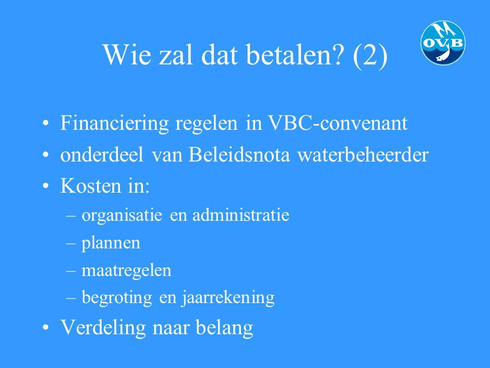 Wie zal dat betalen? (2) Financiering regelen in VBC-convenant onderdeel van Beleidsnota waterbeheerder Kosten in: –organisatie en administratie –plan