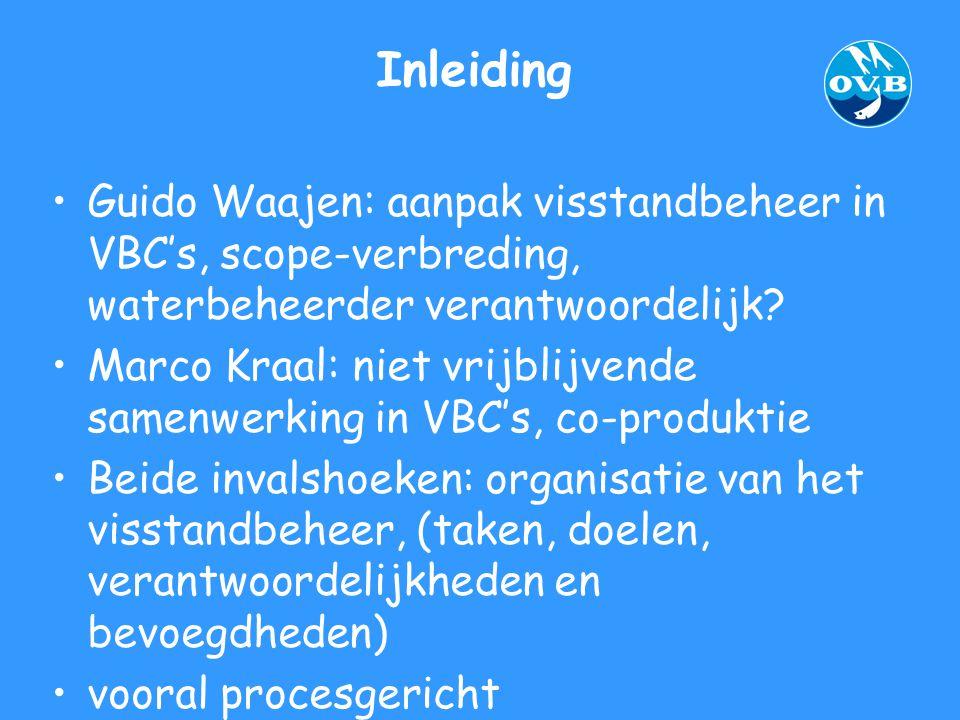 Inleiding Guido Waajen: aanpak visstandbeheer in VBC's, scope-verbreding, waterbeheerder verantwoordelijk? Marco Kraal: niet vrijblijvende samenwerkin