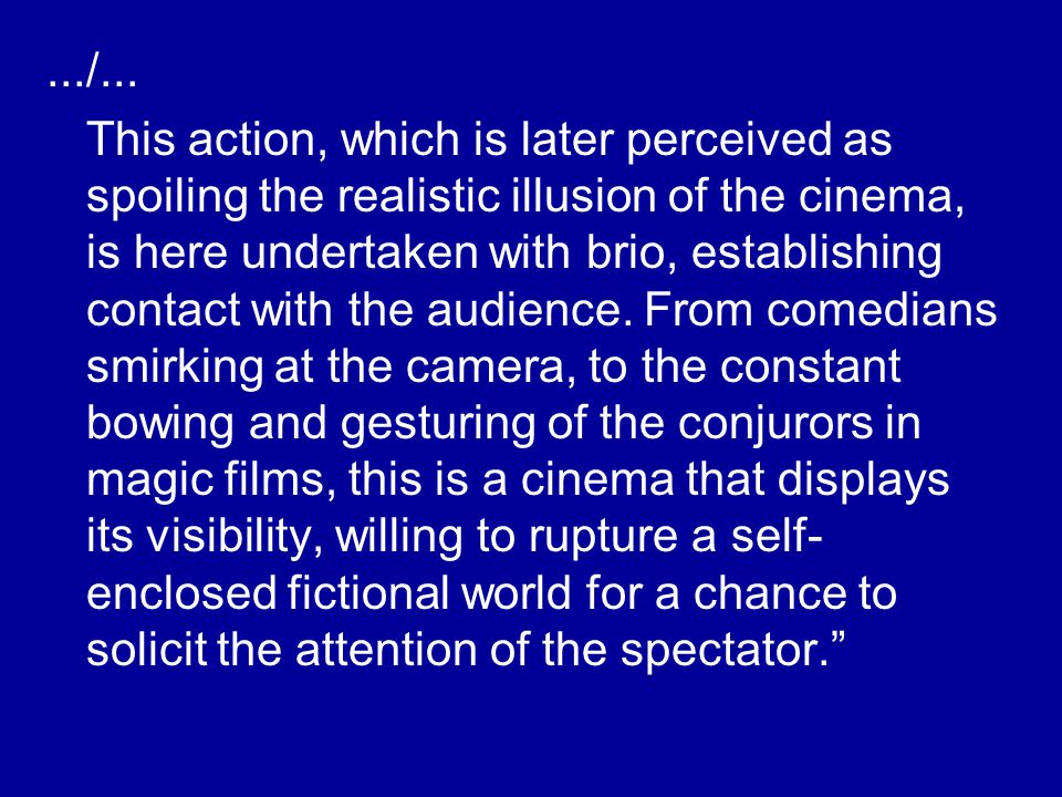 This action, which is later perceived as spoiling the realistic illusion of the cinema, is here undertaken with brio, establishing contact with the audience.