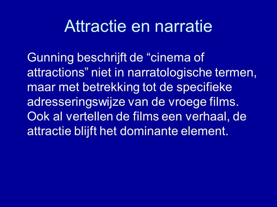 Attractie en narratie Gunning beschrijft de cinema of attractions niet in narratologische termen, maar met betrekking tot de specifieke adresseringswijze van de vroege films.