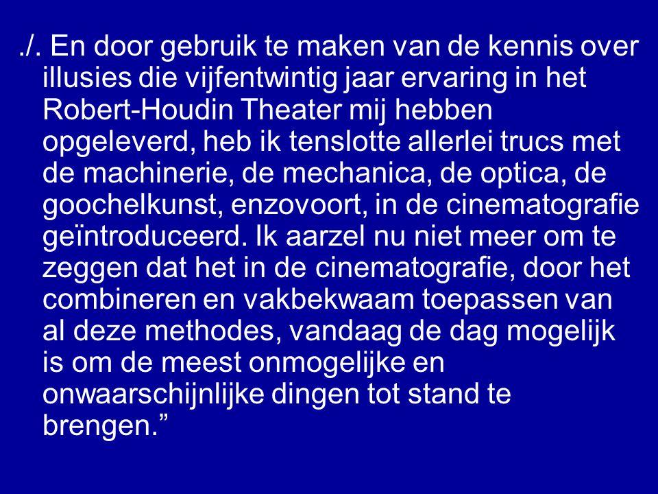 ./. En door gebruik te maken van de kennis over illusies die vijfentwintig jaar ervaring in het Robert-Houdin Theater mij hebben opgeleverd, heb ik te