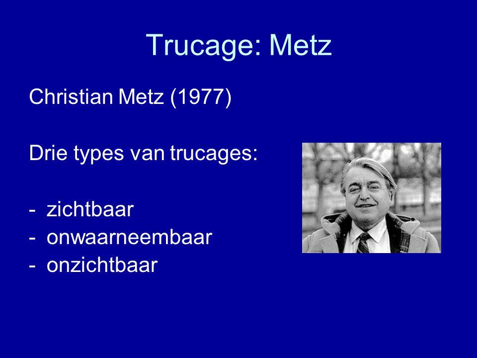 Trucage: Metz Christian Metz (1977) Drie types van trucages: -zichtbaar -onwaarneembaar -onzichtbaar