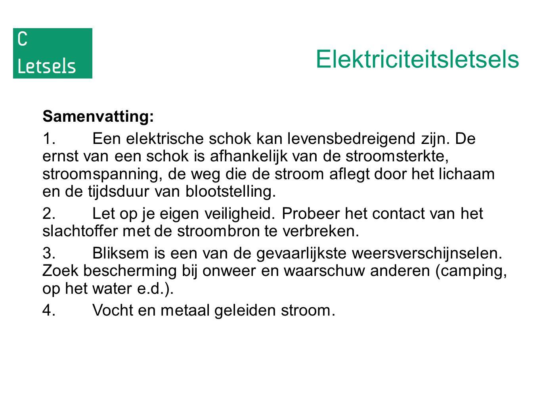 Elektriciteitsletsels Samenvatting: 1.Een elektrische schok kan levensbedreigend zijn. De ernst van een schok is afhankelijk van de stroomsterkte, str