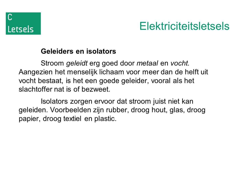 Elektriciteitsletsels Geleiders en isolators Stroom geleidt erg goed door metaal en vocht. Aangezien het menselijk lichaam voor meer dan de helft uit