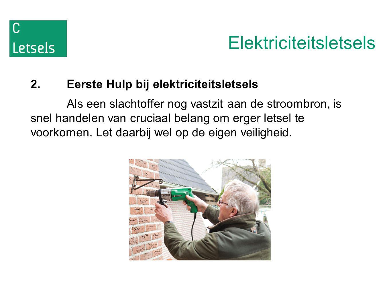Elektriciteitsletsels 2.Eerste Hulp bij elektriciteitsletsels Als een slachtoffer nog vastzit aan de stroombron, is snel handelen van cruciaal belang