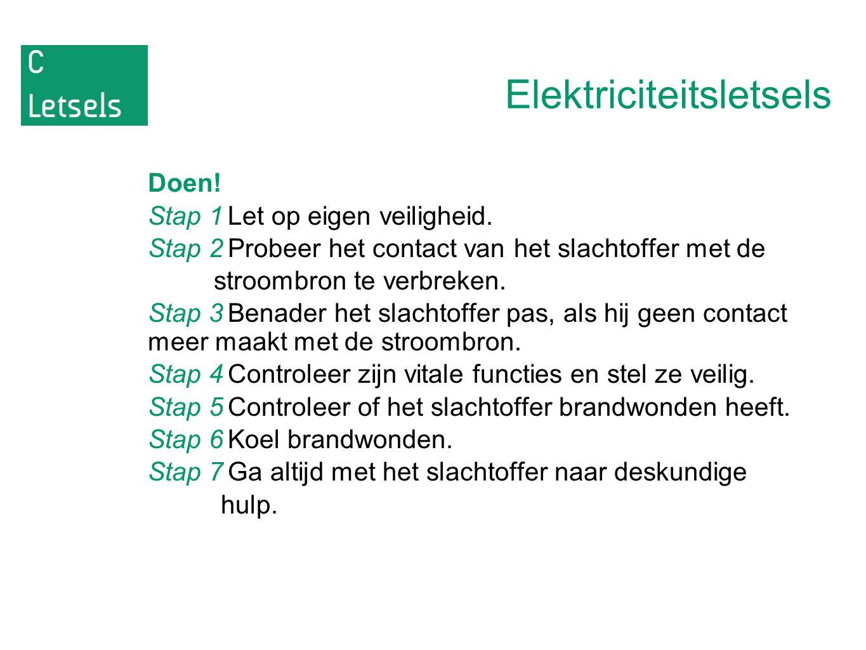 Elektriciteitsletsels Doen! Stap 1Let op eigen veiligheid. Stap 2Probeer het contact van het slachtoffer met de stroombron te verbreken. Stap 3Benader