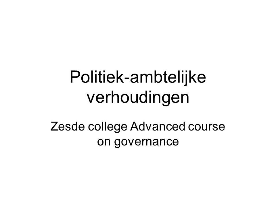 Politiek-ambtelijke verhoudingen Zesde college Advanced course on governance