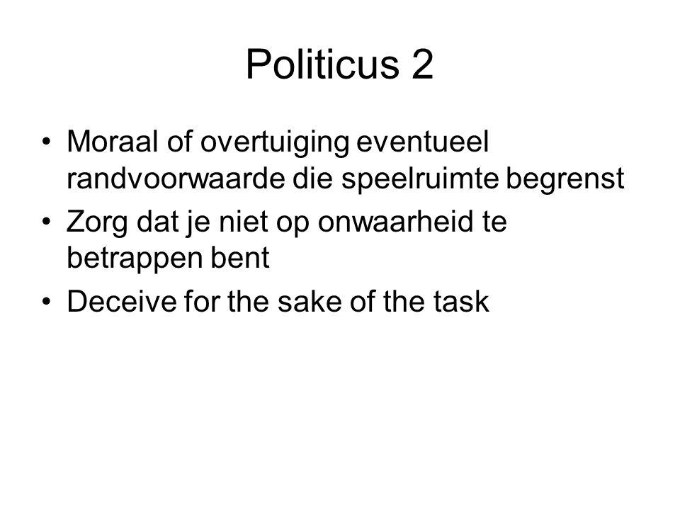 Politicus 2 Moraal of overtuiging eventueel randvoorwaarde die speelruimte begrenst Zorg dat je niet op onwaarheid te betrappen bent Deceive for the s