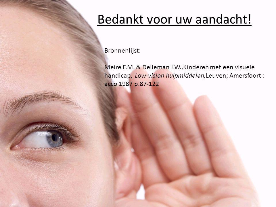 Bedankt voor uw aandacht! Bronnenlijst: Meire F.M. & Delleman J.W.,Kinderen met een visuele handicap, Low-vision hulpmiddelen,Leuven; Amersfoort : acc