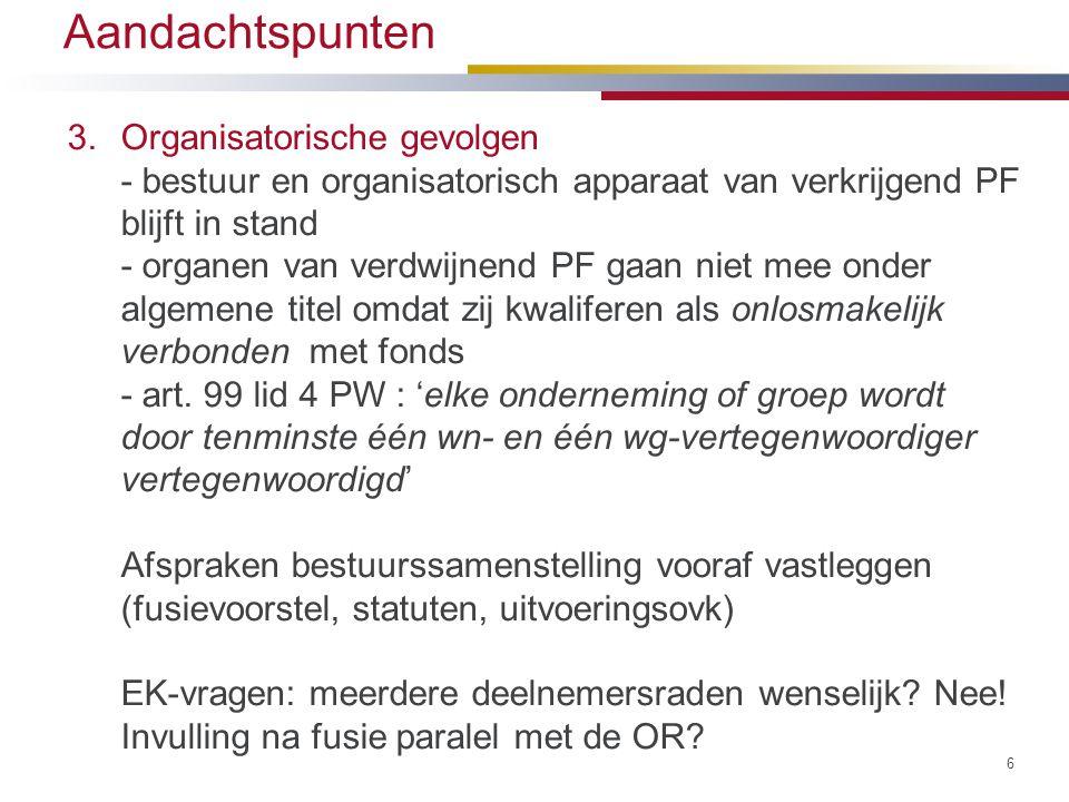 Aandachtspunten 3.Organisatorische gevolgen - bestuur en organisatorisch apparaat van verkrijgend PF blijft in stand - organen van verdwijnend PF gaan