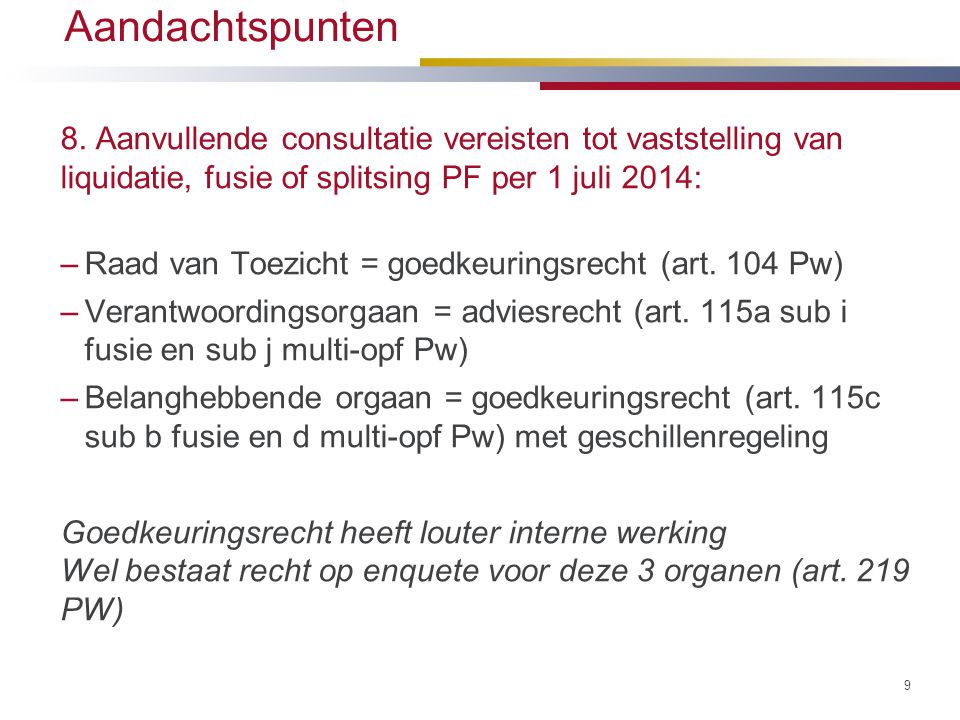 Aandachtspunten 8. Aanvullende consultatie vereisten tot vaststelling van liquidatie, fusie of splitsing PF per 1 juli 2014: –Raad van Toezicht = goed