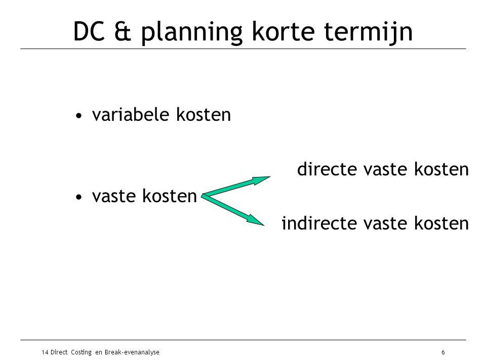 14 Direct Costing en Break-evenanalyse7 DC & planning korte termijn Knelpuntscalculatie –machine-capaciteit (voorbeeld 14.3) –beschikbare mensen –opslagcapaciteit  Optimaal productieplan