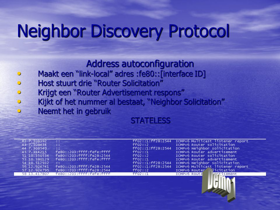 "Neighbor Discovery Protocol Address autoconfiguration Maakt een ""link-local"" adres :fe80::[interface ID] Maakt een ""link-local"" adres :fe80::[interfac"