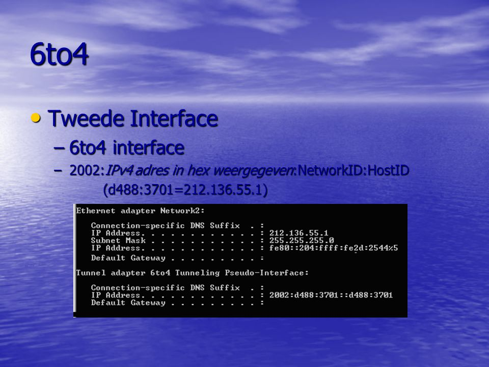 6to4 Tweede Interface Tweede Interface –6to4 interface –2002:IPv4 adres in hex weergegeven:NetworkID:HostID (d488:3701=212.136.55.1)