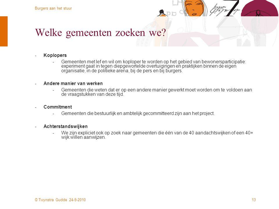 © Twynstra Gudde 24-9-2010 Burgers aan het stuur 12 Opbouw van het project -Fase 0: -Fase 1 (november/ december 2010): -Fase 2 (januari/ februari 2011
