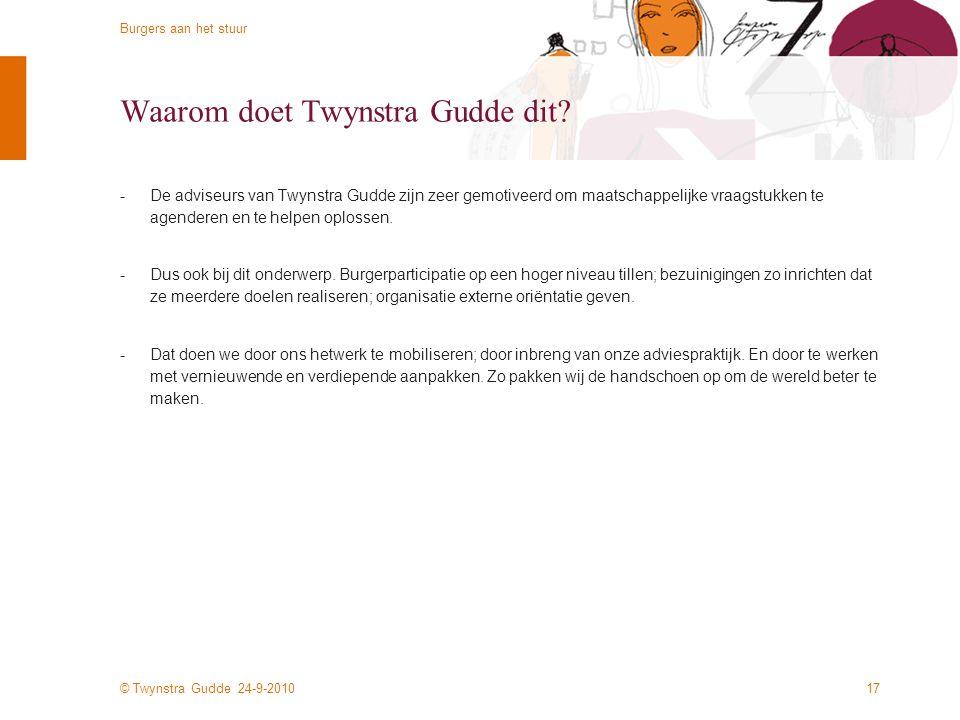© Twynstra Gudde 24-9-2010 Burgers aan het stuur 16 Organisatie -Burgers aan het stuur is een gezamenlijk experiment van Twynstra Gudde, de ministerie