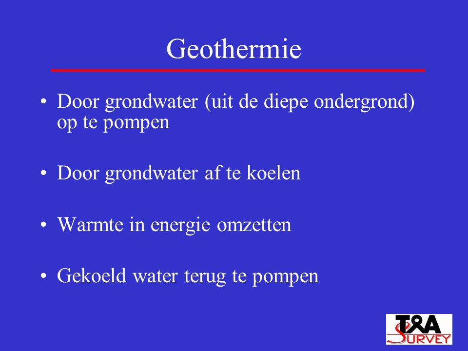 Geothermie Door grondwater (uit de diepe ondergrond) op te pompen Door grondwater af te koelen Warmte in energie omzetten Gekoeld water terug te pompe