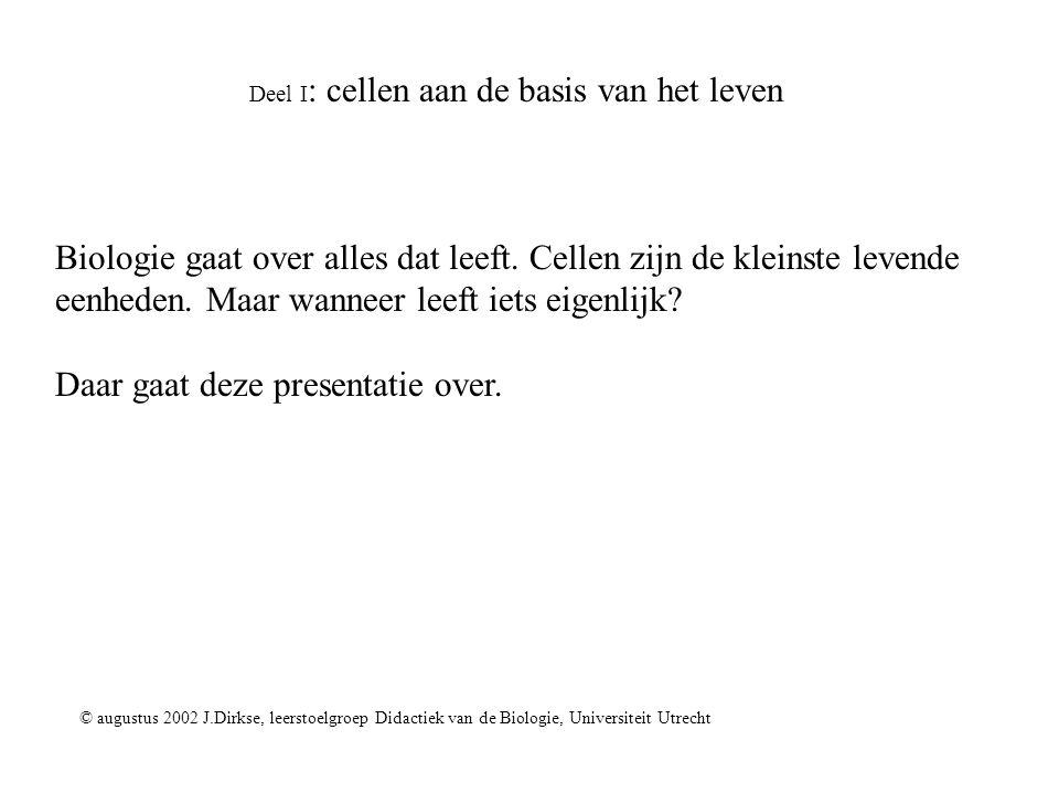 Deel I : cellen aan de basis van het leven Biologie gaat over alles dat leeft. Cellen zijn de kleinste levende eenheden. Maar wanneer leeft iets eigen