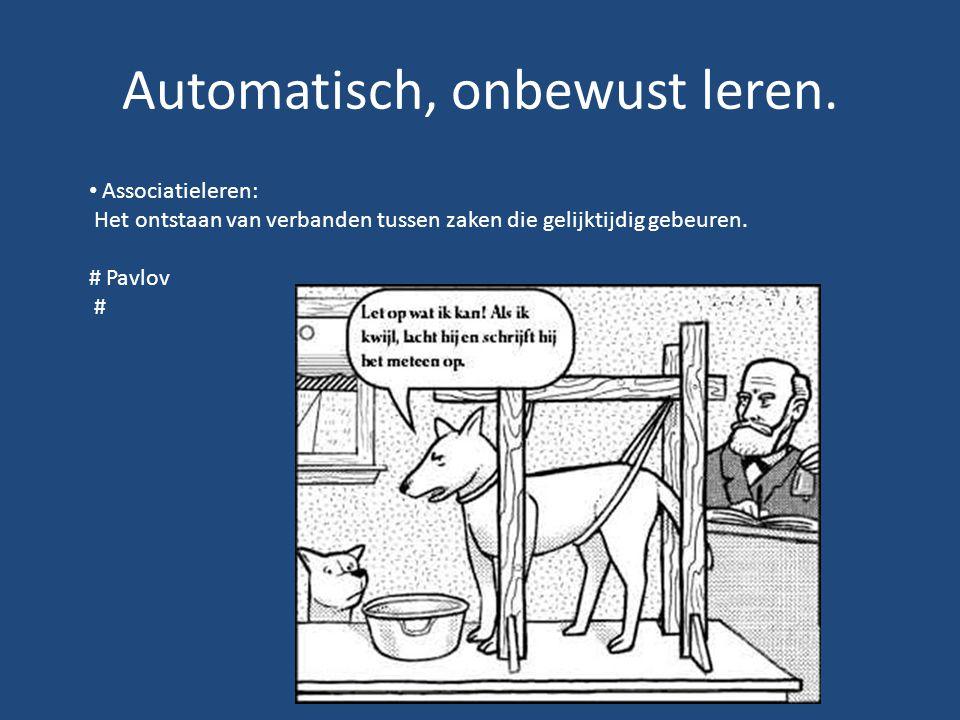 Automatisch, onbewust leren. Associatieleren: Het ontstaan van verbanden tussen zaken die gelijktijdig gebeuren. # Pavlov #