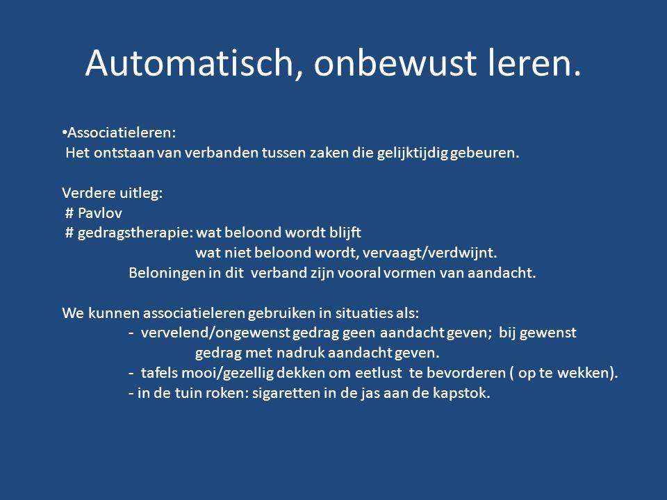 Automatisch, onbewust leren. Associatieleren: Het ontstaan van verbanden tussen zaken die gelijktijdig gebeuren. Verdere uitleg: # Pavlov # gedragsthe