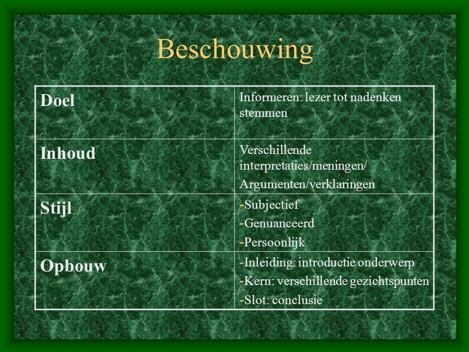 Beschouwing Doel Informeren: lezer tot nadenken stemmen Inhoud Verschillende interpretaties/meningen/ Argumenten/verklaringen Stijl - Subjectief - Gen