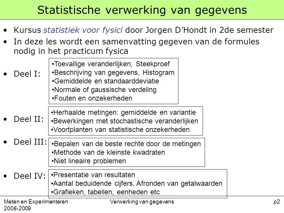 Meten en Experimenteren 2008-2009 Verwerking van gegevensp3 Deel I Toevallige of stochastische veranderlijken Steekproef Beschrijving van gegevens Histogram Gemiddelde en standaarddeviatie Normale verdeling Fouten en onzekerheden
