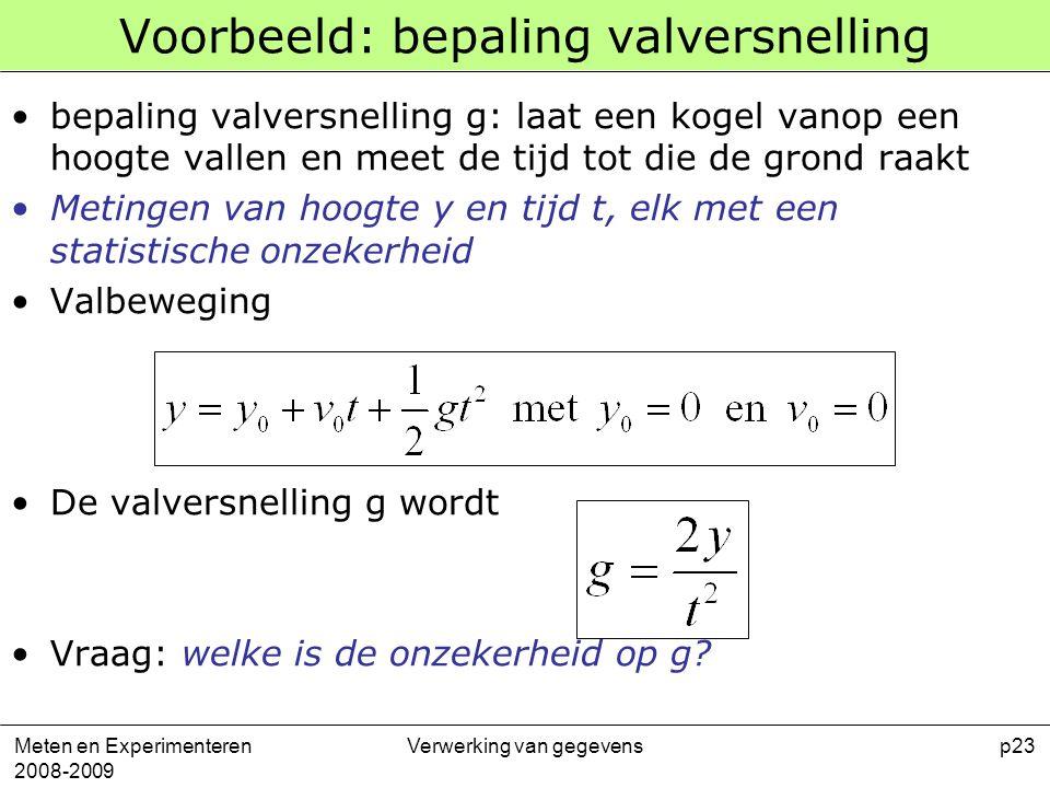 Meten en Experimenteren 2008-2009 Verwerking van gegevensp23 Voorbeeld: bepaling valversnelling bepaling valversnelling g: laat een kogel vanop een ho