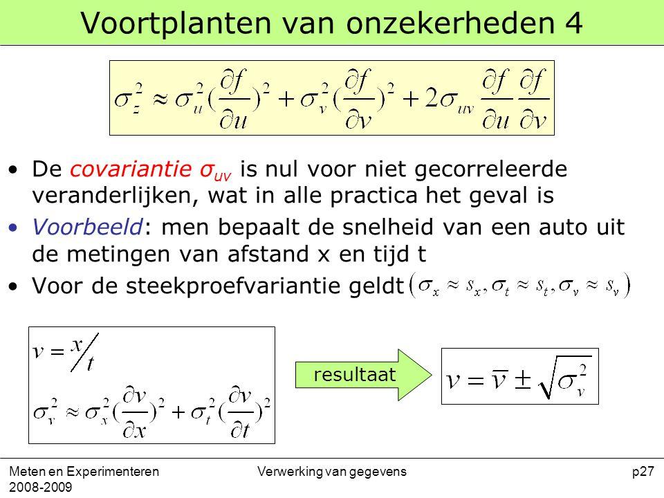 Meten en Experimenteren 2008-2009 Verwerking van gegevensp27 Voortplanten van onzekerheden 4 De covariantie σ uv is nul voor niet gecorreleerde verand
