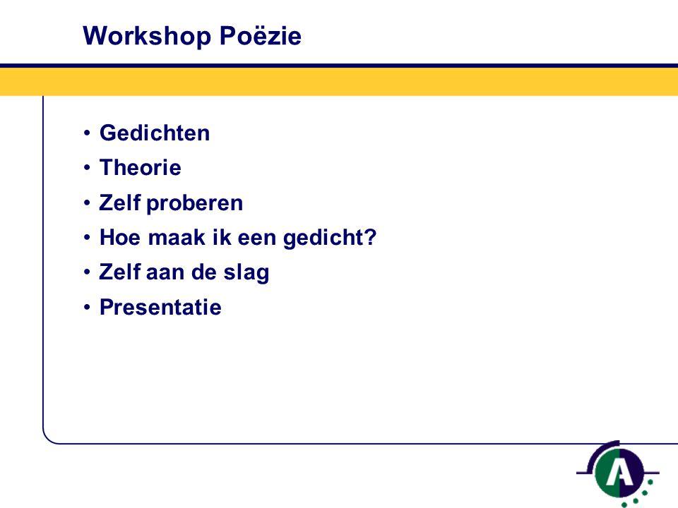 Workshop Poëzie Gedichten Theorie Zelf proberen Hoe maak ik een gedicht.