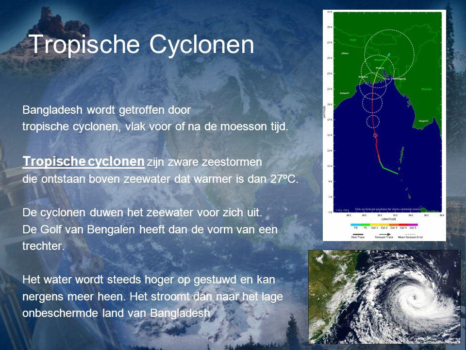 Tropische Cyclonen Bangladesh wordt getroffen door tropische cyclonen, vlak voor of na de moesson tijd. Tropische cyclonen zijn zware zeestormen die o