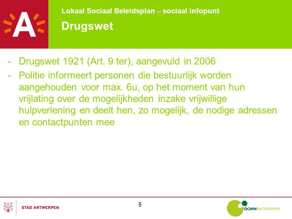 Lokaal Sociaal Beleidsplan – sociaal infopunt 16 Resultaten van de bevraging -Druggebruik -Hulpverlening -Sociodemografische gegevens -Hulpvraag