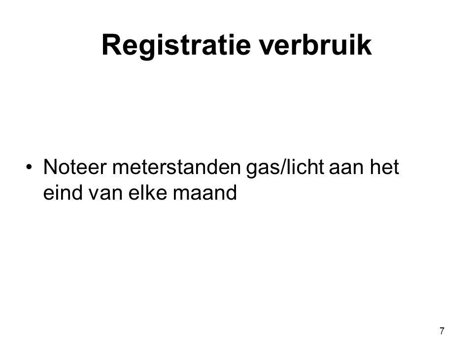 7 Registratie verbruik Noteer meterstanden gas/licht aan het eind van elke maand