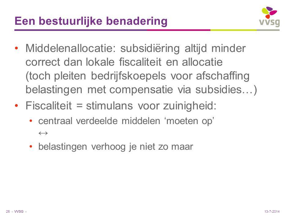 VVSG - Een bestuurlijke benadering Middelenallocatie: subsidiëring altijd minder correct dan lokale fiscaliteit en allocatie (toch pleiten bedrijfskoe
