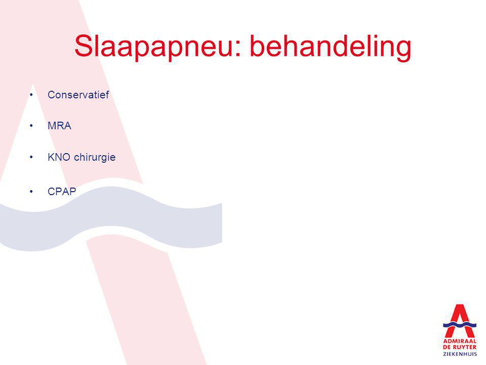 Slaapapneu: behandeling Conservatief MRA KNO chirurgie CPAP