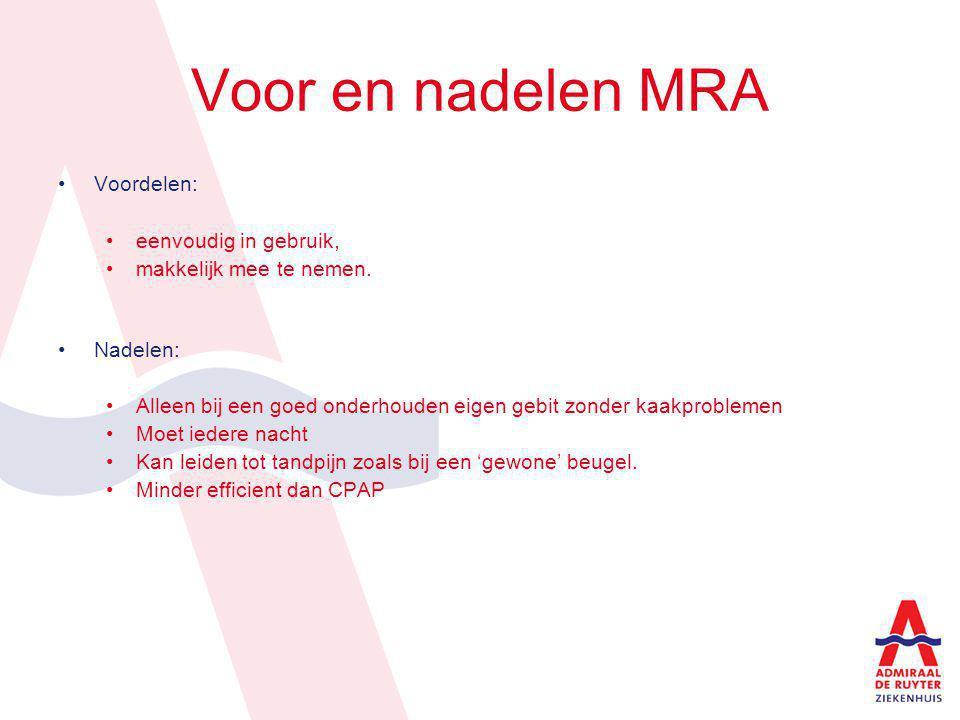 Voor en nadelen MRA Voordelen: eenvoudig in gebruik, makkelijk mee te nemen. Nadelen: Alleen bij een goed onderhouden eigen gebit zonder kaakproblemen